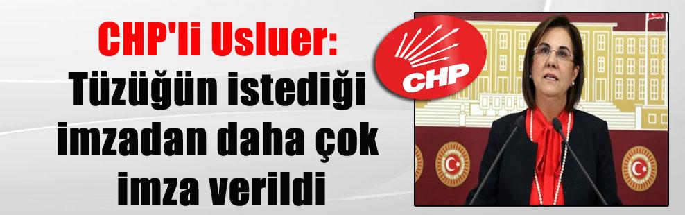 CHP'li Usluer: Tüzüğün istediği imzadan daha çok imza verildi