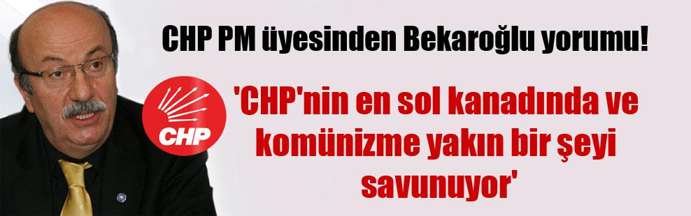CHP PM üyesinden Bekaroğlu yorumu! 'CHP'nin en sol kanadında ve komünizme yakın bir şeyi savunuyor'
