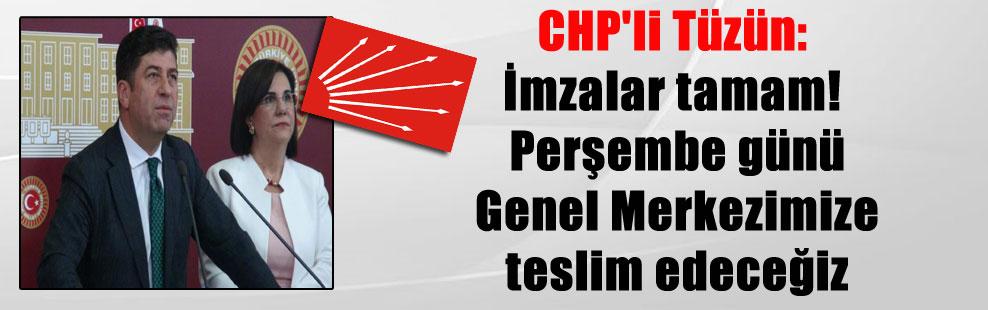 CHP'li Tüzün: İmzalar tamam! Perşembe günü Genel Merkezimize teslim edeceğiz