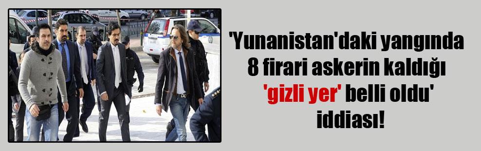 'Yunanistan'daki yangında 8 firari askerin kaldığı 'gizli yer' belli oldu' iddiası!