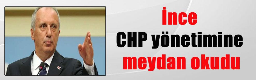 İnce CHP yönetimine meydan okudu