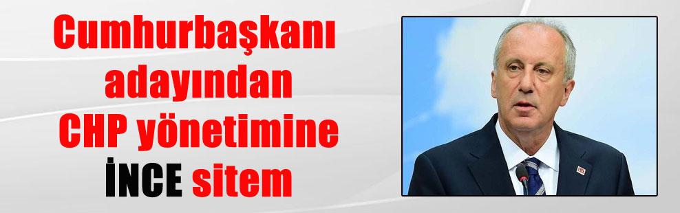 Cumhurbaşkanı adayından CHP yönetimine İNCE sitem