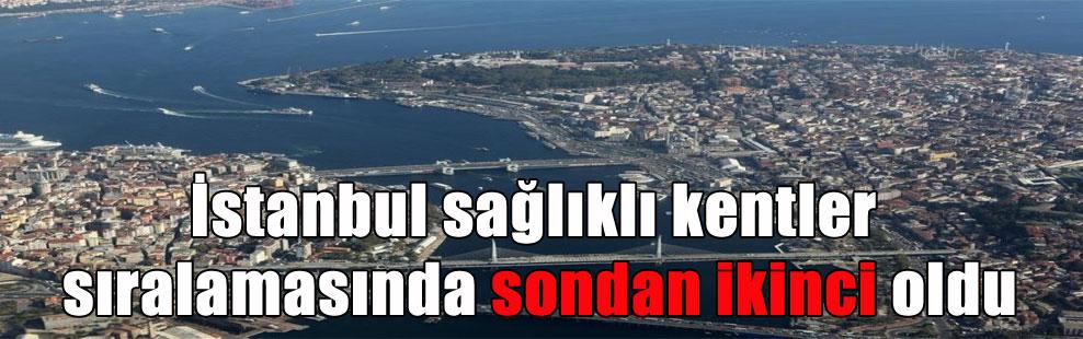 İstanbul sağlıklı kentler sıralamasında sondan ikinci oldu
