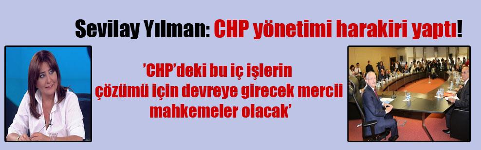 Sevilay Yılman: CHP yönetimi harakiri yaptı!
