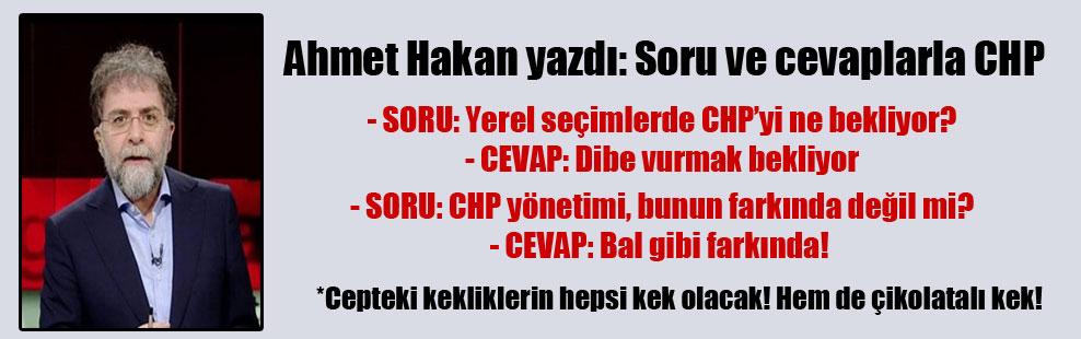 Ahmet Hakan yazdı: Soru ve cevaplarla CHP