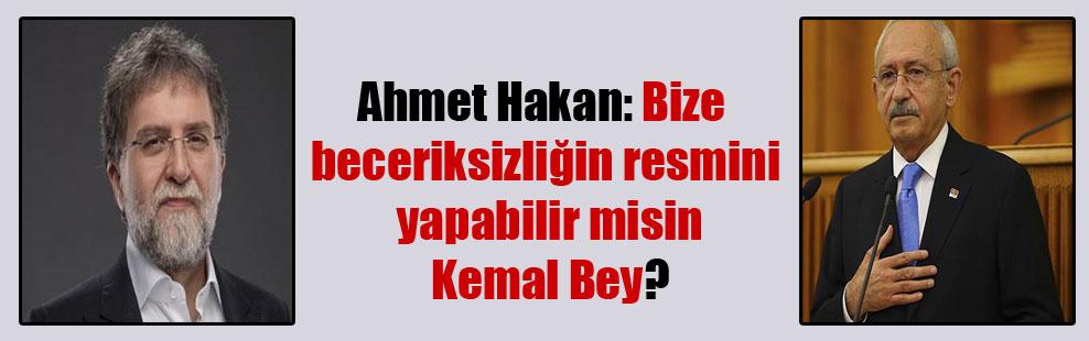 Ahmet Hakan: Bize beceriksizliğin resmini yapabilir misin Kemal Bey?