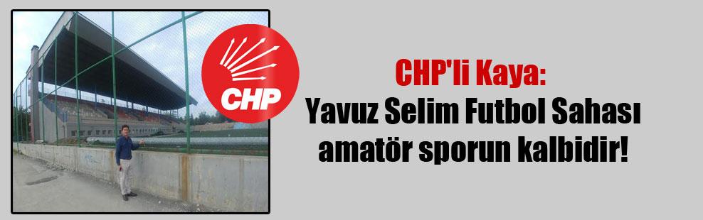 CHP'li Kaya: Yavuz Selim Futbol Sahası amatör sporun kalbidir!