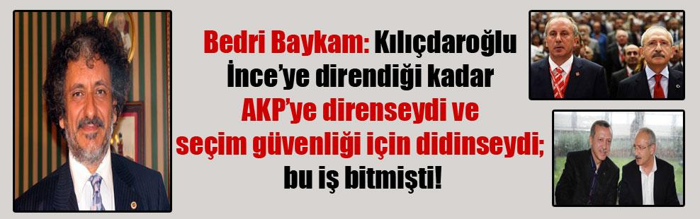 Bedri Baykam: Kılıçdaroğlu İnce'ye direndiği kadar AKP'ye direnseydi ve seçim güvenliği için didinseydi; bu iş bitmişti!