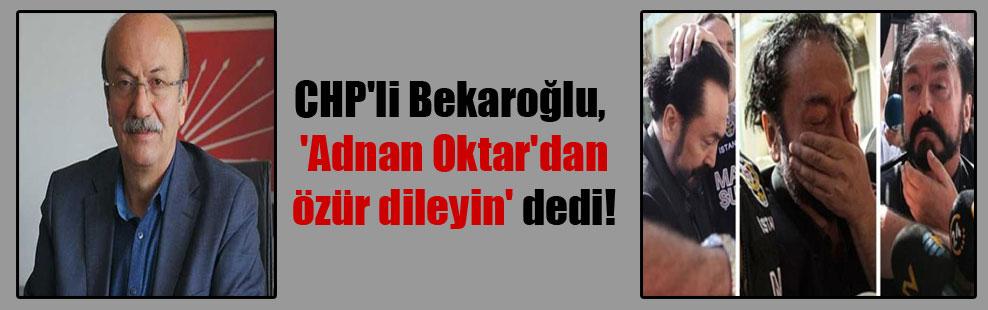 CHP'li Bekaroğlu, 'Adnan Oktar'dan özür dileyin' dedi!