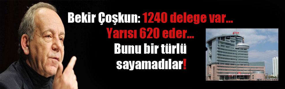 Bekir Çoşkun: 1240 delege var… Yarısı 620 eder… Bunu bir türlü sayamadılar!