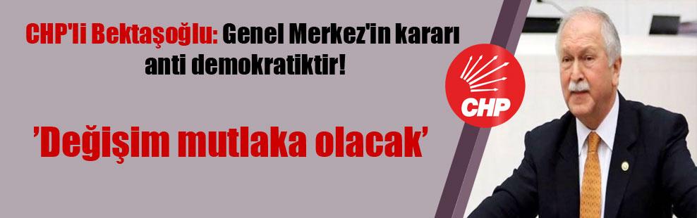 CHP'li Bektaşoğlu: Genel Merkez'in kararı anti demokratiktir!