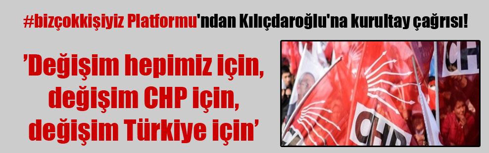 #bizçokkişiyiz Platformu'ndan Kılıçdaroğlu'na kurultay çağrısı!