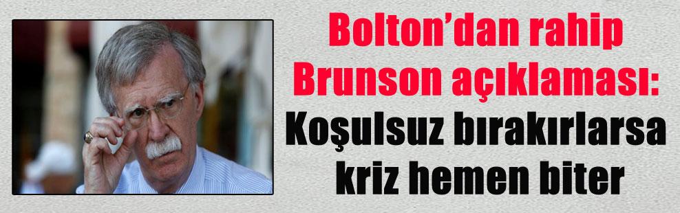 Bolton'dan rahip Brunson açıklaması: Koşulsuz bırakırlarsa kriz hemen biter