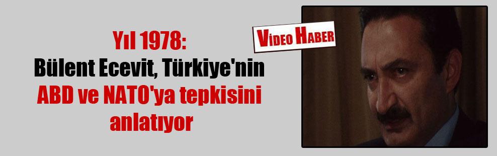 Yıl 1978: Bülent Ecevit, Türkiye'nin ABD ve NATO'ya tepkisini anlatıyor