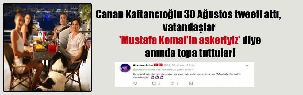 Canan Kaftancıoğlu 30 Ağustos tweeti attı, vatandaşlar 'Mustafa Kemal'in askeriyiz' diye anında topa tuttular!