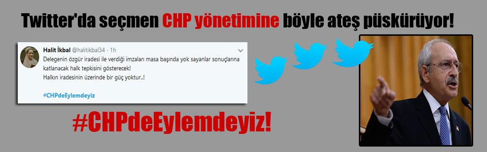 Twitter'da seçmen CHP yönetimine böyle ateş püskürüyor! #CHPdeEylemdeyiz!