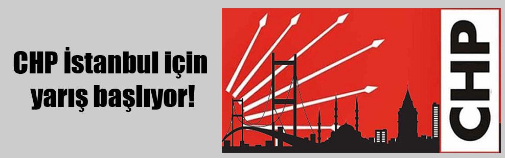 CHP İstanbul için yarış başlıyor!