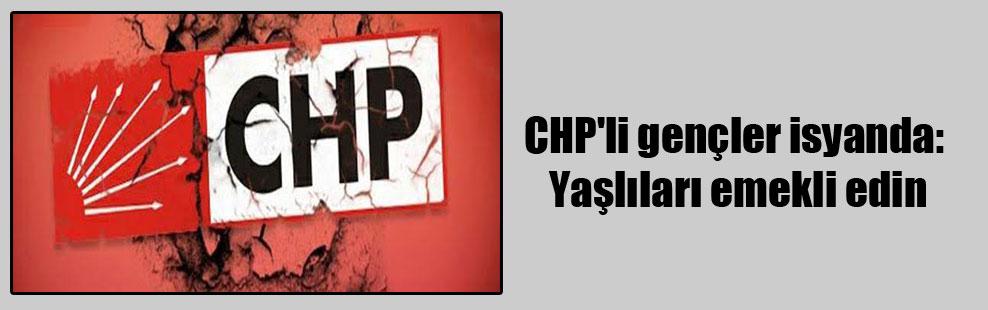 CHP'li gençler isyanda: Yaşlıları emekli edin