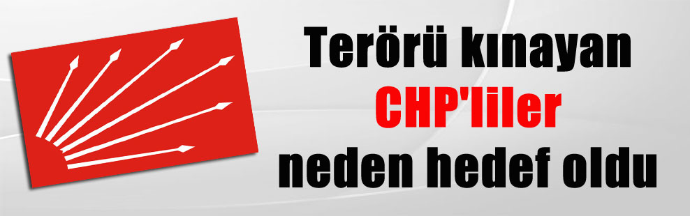 Terörü kınayan CHP'liler neden hedef oldu