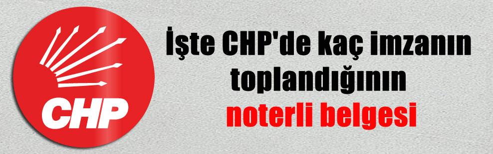 İşte CHP'de kaç imzanın toplandığının noterli belgesi