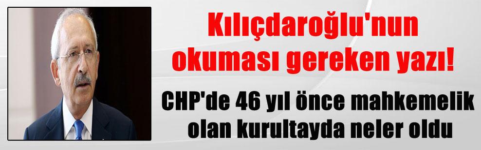 Kılıçdaroğlu'nun okuması gereken yazı! CHP'de 46 yıl önce mahkemelik olan kurultayda neler oldu