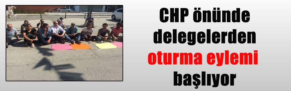 CHP önünde delegelerden oturma eylemi başlıyor