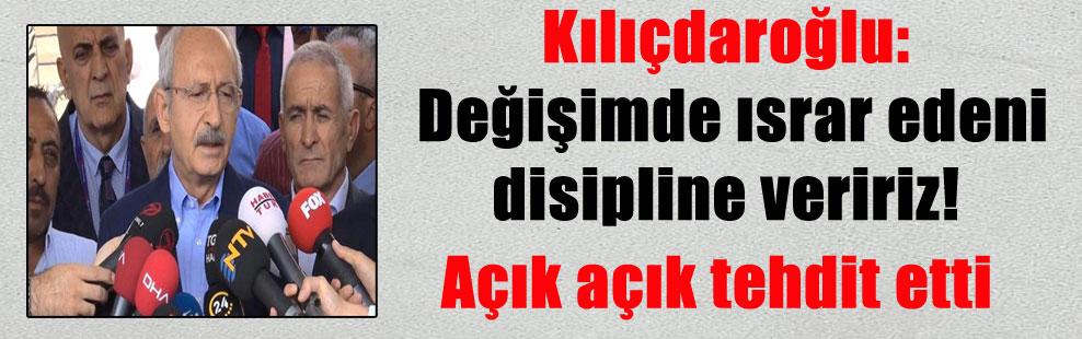 Kılıçdaroğlu: Değişimde ısrar edeni disipline veririz! Açık açık tehdit etti