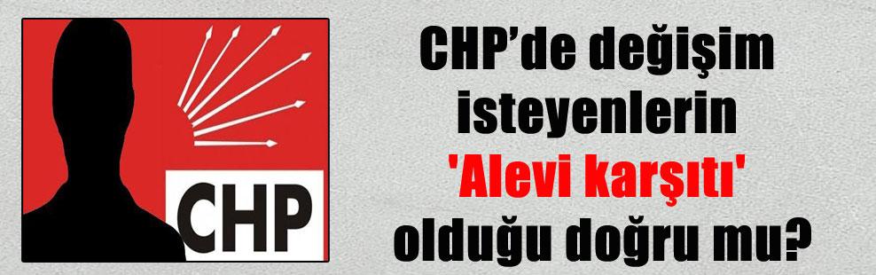 CHP'de değişim isteyenlerin 'Alevi karşıtı' olduğu doğru mu?