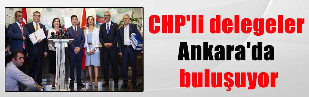 CHP'li delegeler Ankara'da buluşuyor