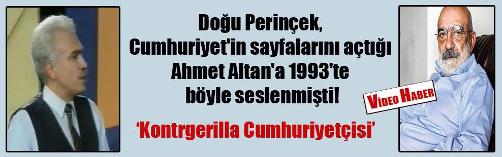 Doğu Perinçek, Cumhuriyet'in sayfalarını açtığı Ahmet Altan'a 1993'te böyle seslenmişti!