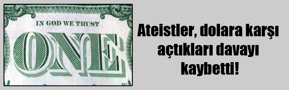 Ateistler, dolara karşı açtıkları davayı kaybetti!