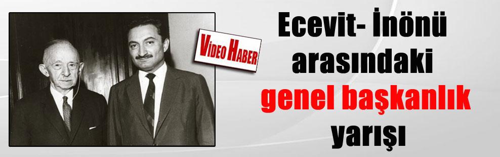 Ecevit- İnönü arasındaki genel başkanlık yarışı