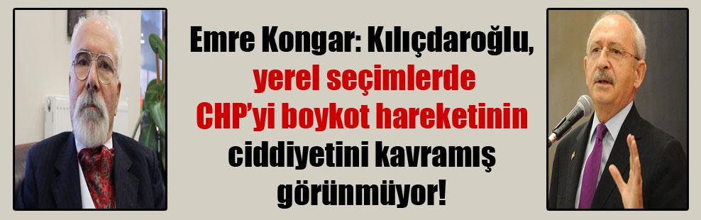 Emre Kongar: Kılıçdaroğlu, yerel seçimlerde CHP'yi boykot hareketinin ciddiyetini kavramış görünmüyor!