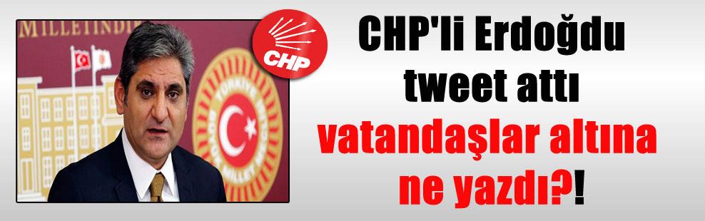 CHP'li Erdoğdu tweet attı vatandaşlar altına ne yazdı?!