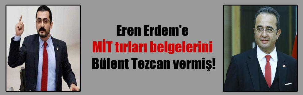 Eren Erdem'e MİT tırları belgelerini Bülent Tezcan vermiş!