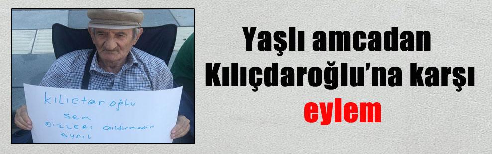 Yaşlı amcadan Kılıçdaroğlu'na karşı eylem
