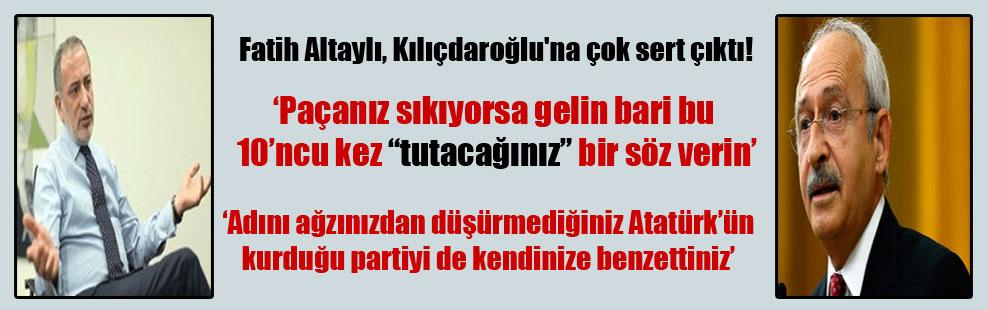 Fatih Altaylı, Kılıçdaroğlu'na çok sert çıktı!