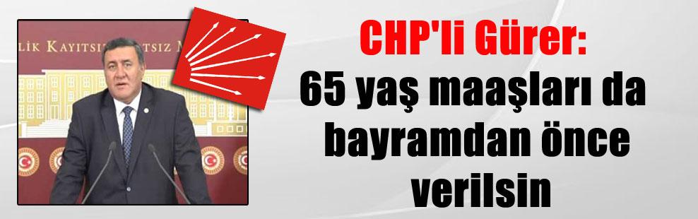 CHP'li Gürer: 65 yaş maaşları da bayramdan önce verilsin