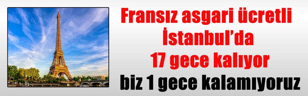 Fransız asgari ücretli İstanbul'da 17 gece kalıyor biz 1 gece kalamıyoruz