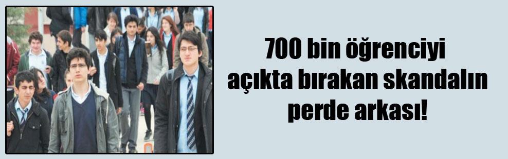 700 bin öğrenciyi açıkta bırakan skandalın perde arkası!