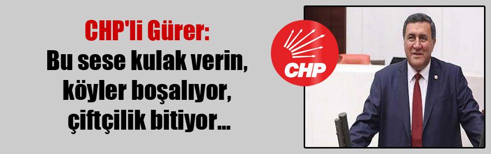CHP'li Gürer: Bu sese kulak verin, köyler boşalıyor, çiftçilik bitiyor…