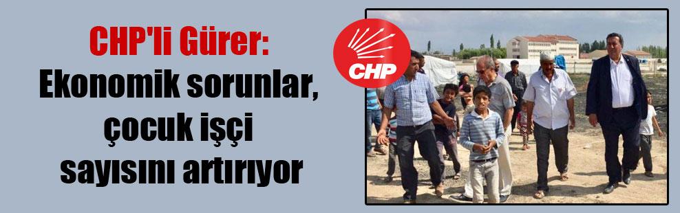 CHP'li Gürer: Ekonomik sorunlar, çocuk işçi sayısını artırıyor