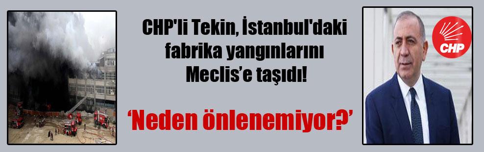 CHP'li Tekin, İstanbul'daki fabrika yangınlarını Meclis'e taşıdı!