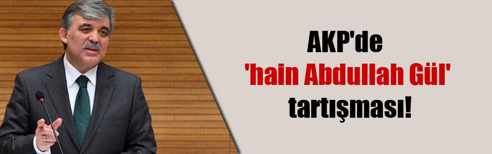 AKP'de 'hain Abdullah Gül' tartışması!