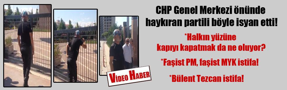 CHP Genel Merkezi önünde haykıran partili böyle isyan etti!