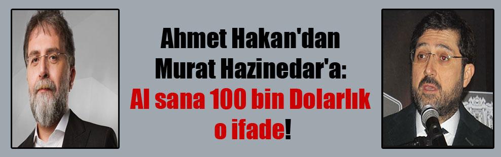Ahmet Hakan'dan Murat Hazinedar'a: Al sana 100 bin Dolarlık o ifade!