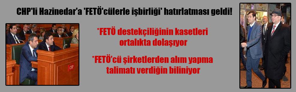 CHP'li Hazinedar'a 'FETÖ'cülerle işbirliği' hatırlatması geldi!
