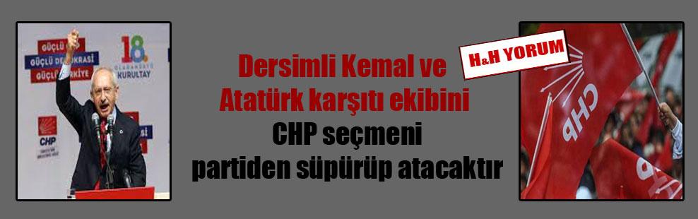 Dersimli Kemal ve Atatürk karşıtı ekibini CHP seçmeni partiden süpürüp atacaktır