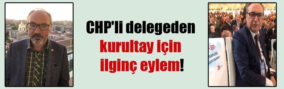 CHP'li delegeden kurultay için ilginç eylem!