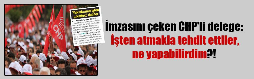 İmzasını çeken CHP'li delege: İşten atmakla tehdit ettiler, ne yapabilirdim?!